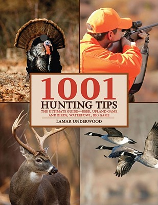 1001 Hunting Tips By Underwood, Lamar/ Matthews, Nate/ Rice, John (ILT)/ Irwin, Tim, Ph.D. (PHT)
